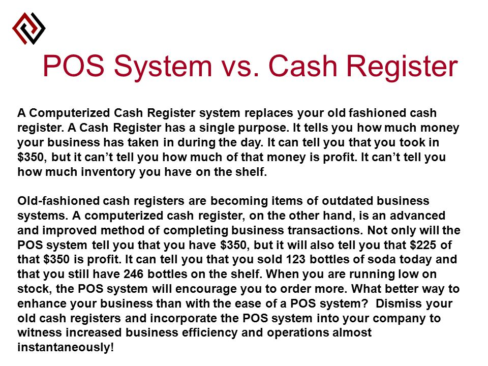 A Computerized Cash Register system replaces your old fashioned cash register.