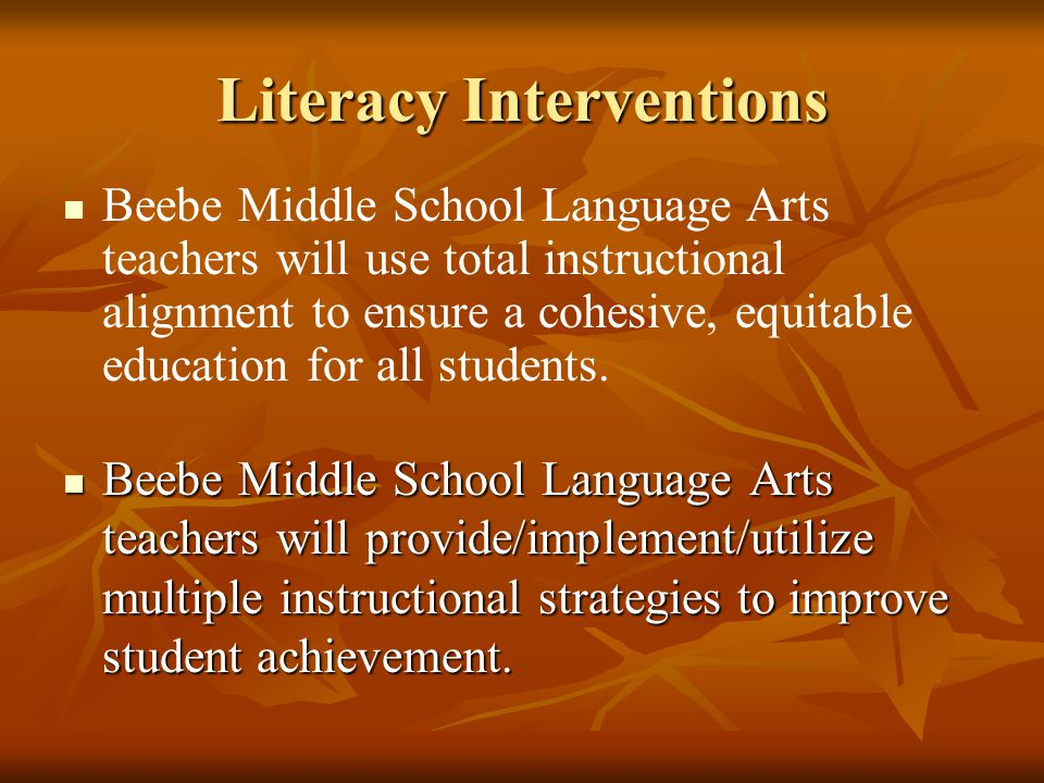Literacy Interventions Beebe Middle School Language Arts teachers will provide/implement/utilize multiple instructional strategies to improve student achievement.