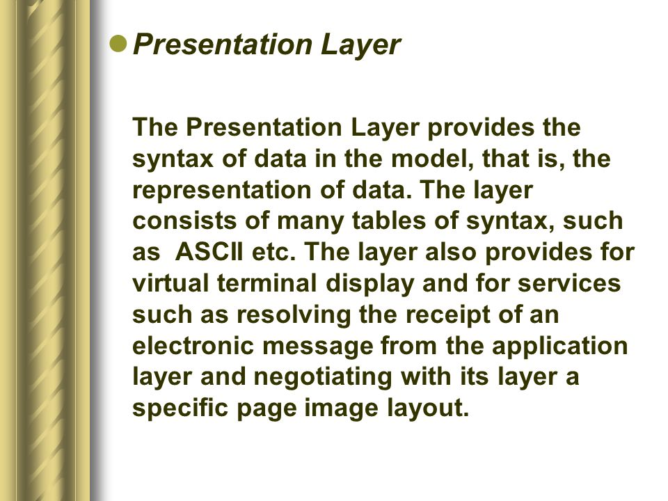 Presentation Layer The Presentation Layer provides the syntax of data in the model, that is, the representation of data. The layer consists of many ta