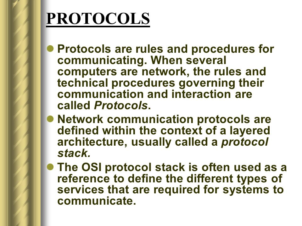 PROTOCOLS Protocols are rules and procedures for communicating.