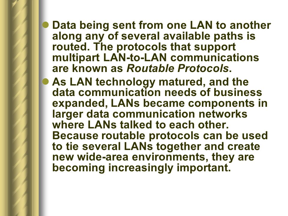 Data being sent from one LAN to another along any of several available paths is routed.