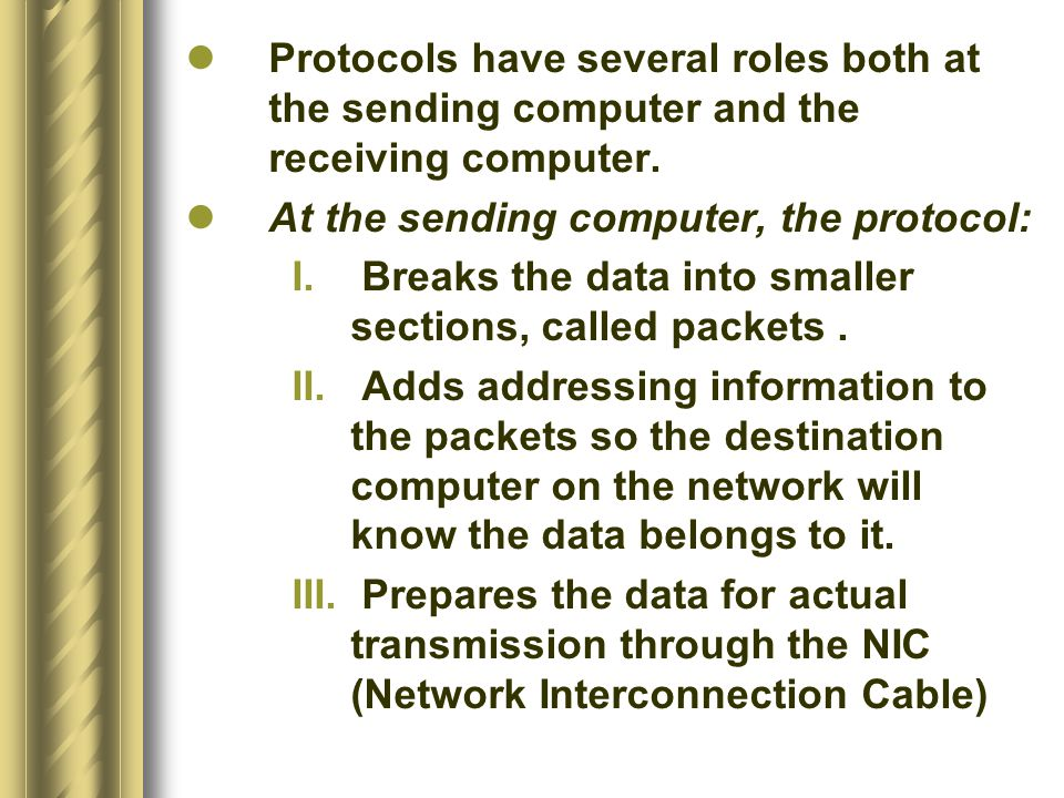 Protocols have several roles both at the sending computer and the receiving computer.