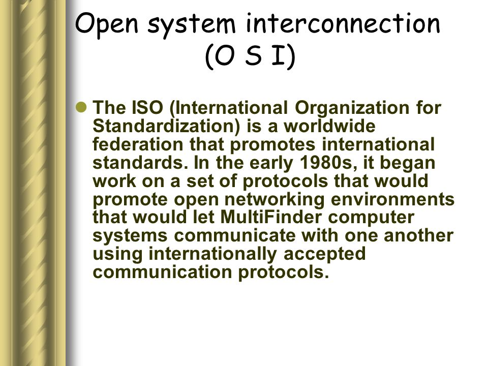 Open system interconnection (O S I) The ISO (International Organization for Standardization) is a worldwide federation that promotes international sta