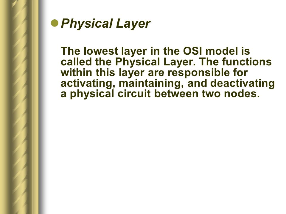 Physical Layer The lowest layer in the OSI model is called the Physical Layer.