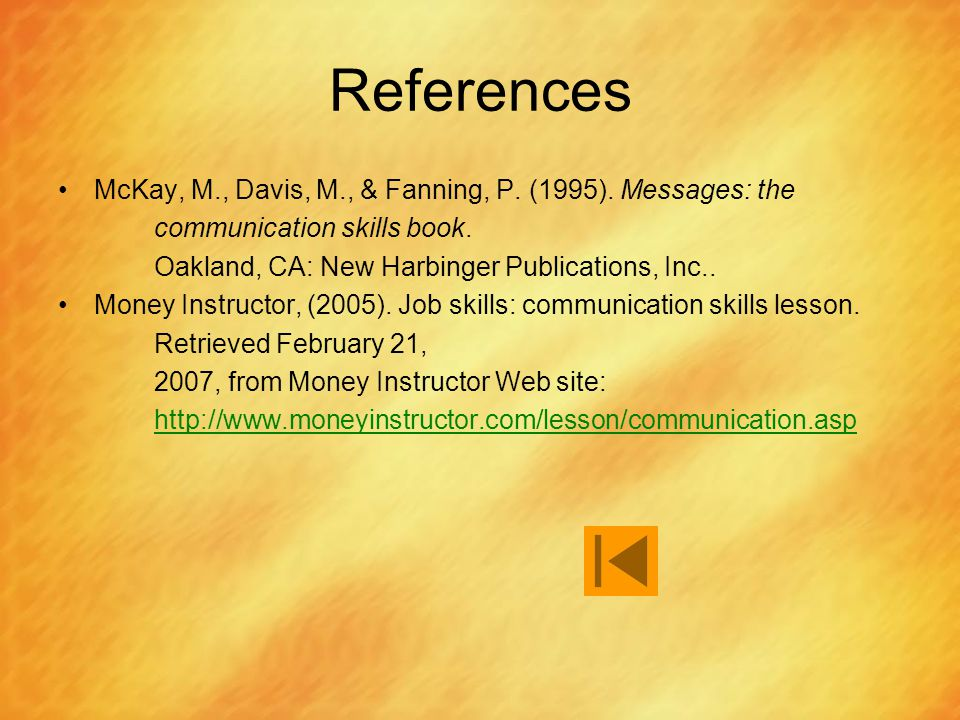 References McKay, M., Davis, M., & Fanning, P. (1995). Messages: the communication skills book. Oakland, CA: New Harbinger Publications, Inc.. Money I
