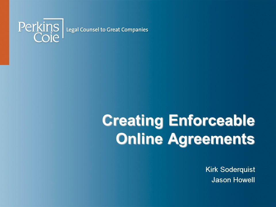 The General Rule (Contracts 101)  Online agreements will typically be enforceable if the parties:  Had reasonable notice of the terms, and  Demonstrated an objective intent to enter into the agreement