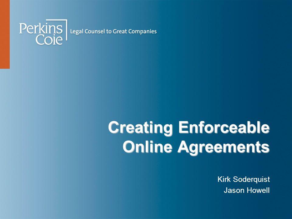 Creating Enforceable Online Agreements Kirk Soderquist Jason Howell