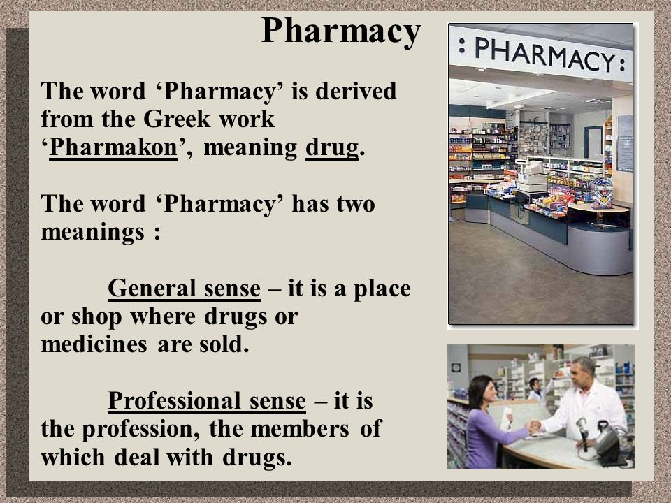 The word 'Pharmacy' is derived from the Greek work 'Pharmakon', meaning drug.