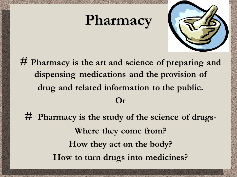 Pharmacy Pharmacy # Pharmacy is the art and science of preparing and dispensing medications and the provision of drug and related information to the public.
