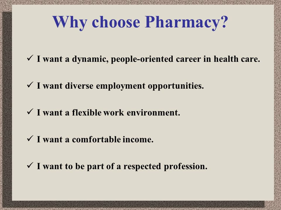 Why choose Pharmacy. I want a dynamic, people-oriented career in health care.