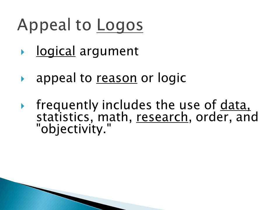  logical argument  appeal to reason or logic  frequently includes the use of data, statistics, math, research, order, and