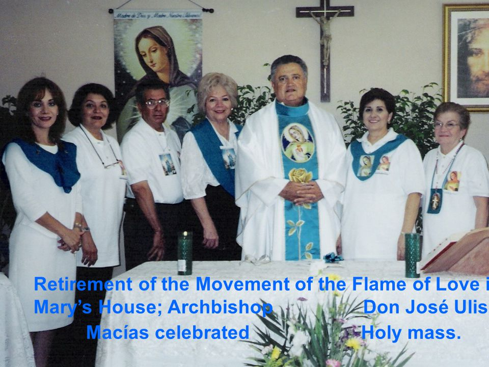 14 Retirement of the Movement of the Flame of Love into Mary's House; Archbishop Don José Ulises Macías celebrated Holy mass.