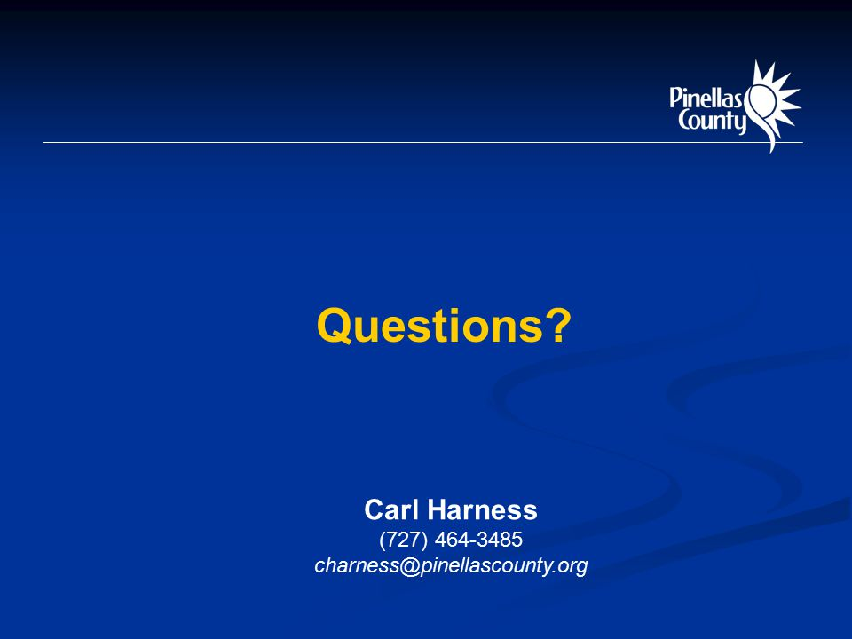 Questions Carl Harness (727) 464-3485 charness@pinellascounty.org