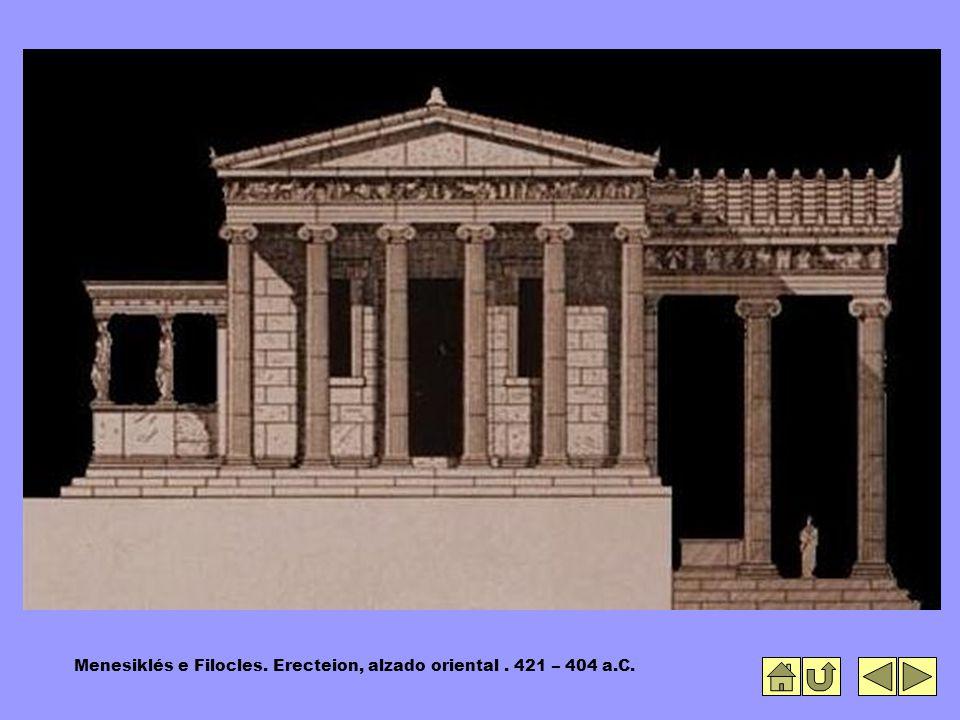 Menesiklés e Filocles. Erecteion, alzado oriental. 421 – 404 a.C.