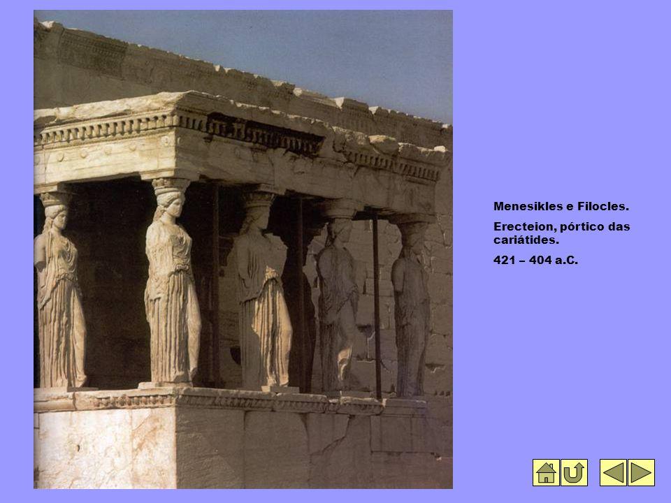 Menesikles e Filocles. Erecteion, pórtico das cariátides. 421 – 404 a.C.