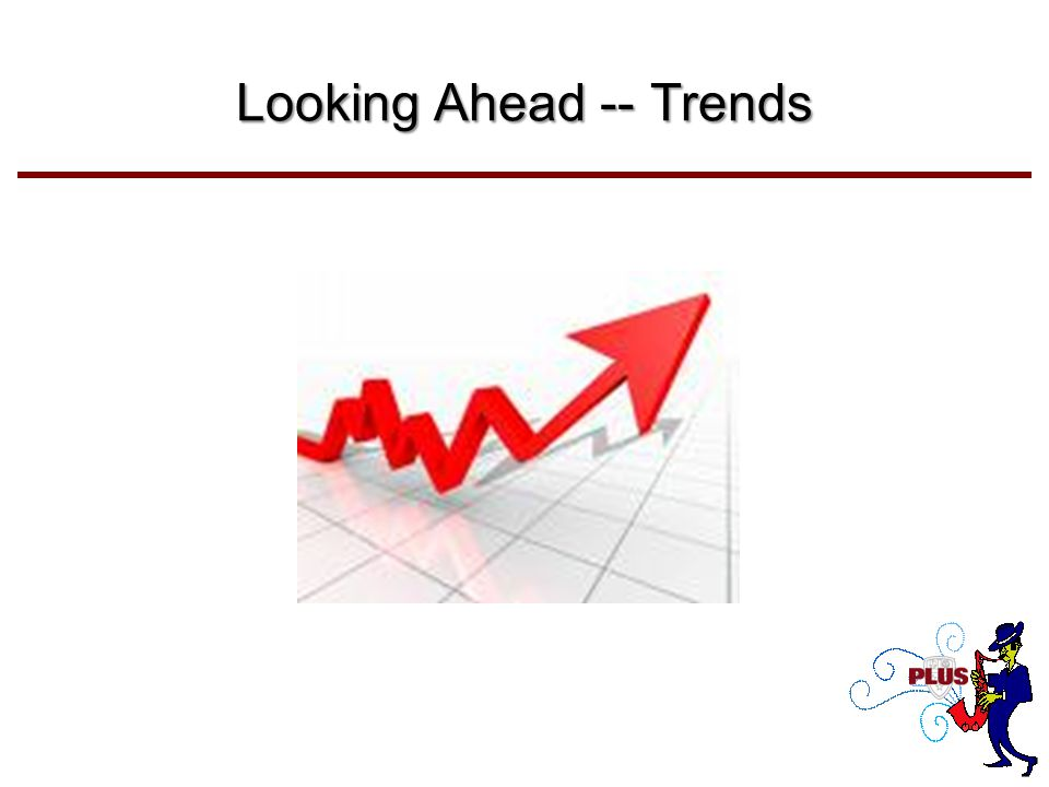 Looking Ahead -- Trends