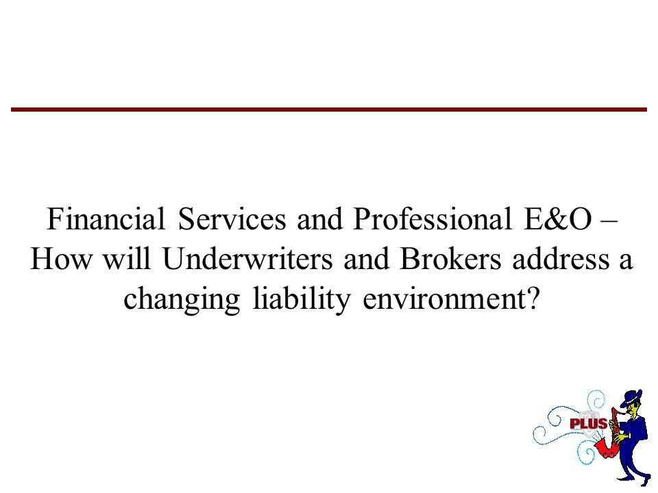 Financial Services and Professional E&O – How will Underwriters and Brokers address a changing liability environment
