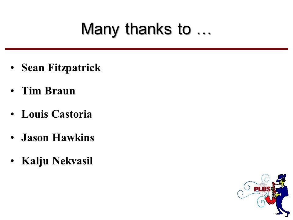 Many thanks to … Sean Fitzpatrick Tim Braun Louis Castoria Jason Hawkins Kalju Nekvasil