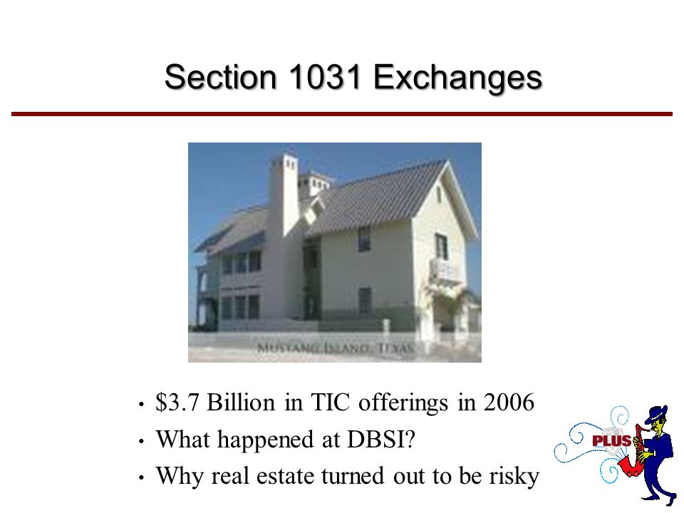 Section 1031 Exchanges $3.7 Billion in TIC offerings in 2006 What happened at DBSI.