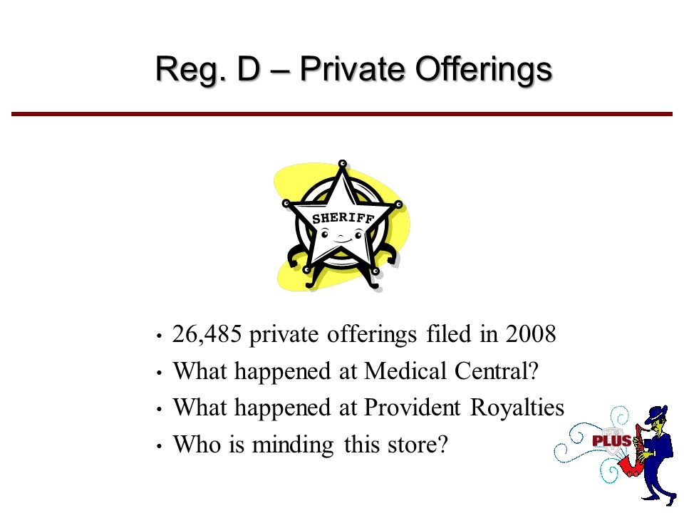Reg. D – Private Offerings 26,485 private offerings filed in 2008 What happened at Medical Central.