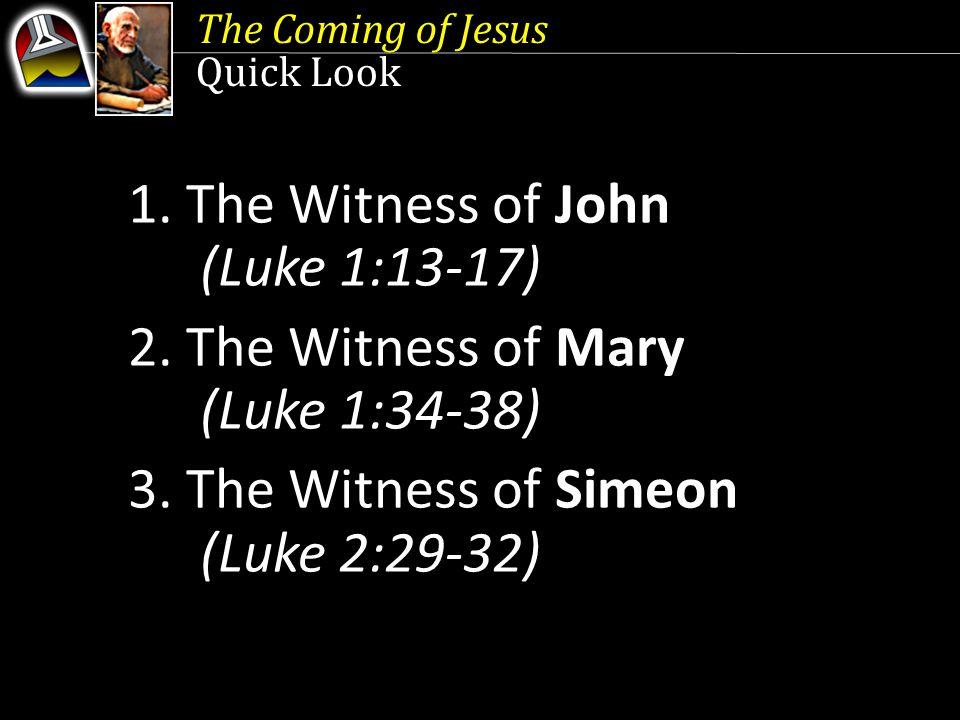 The Coming of Jesus Quick Look 1. The Witness of John (Luke 1:13-17) 2.