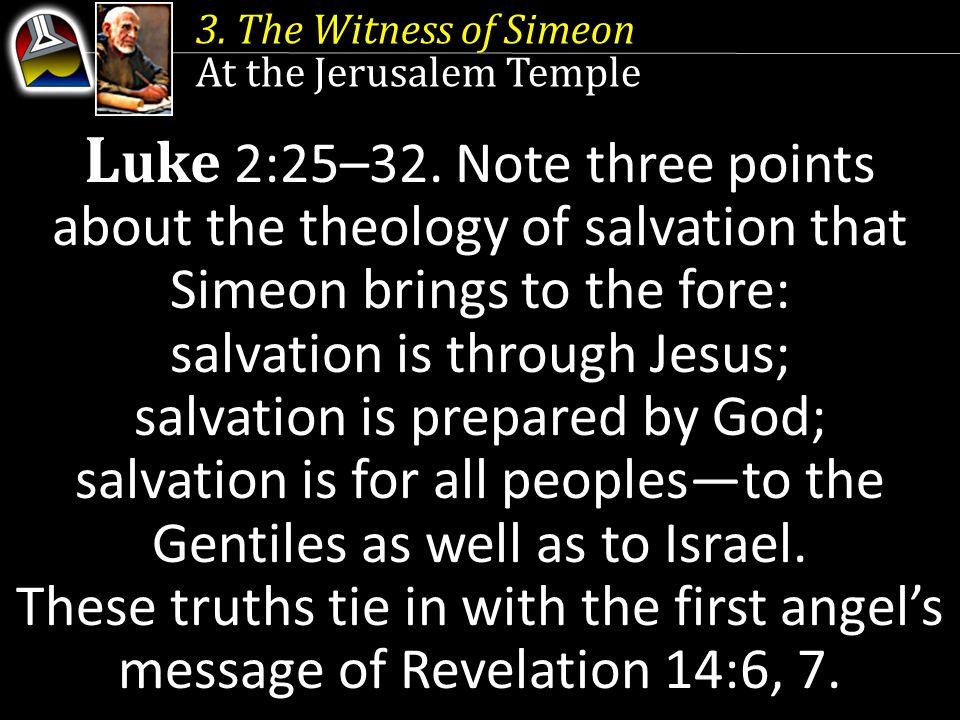 3. The Witness of Simeon At the Jerusalem Temple L uke 2:25–32.