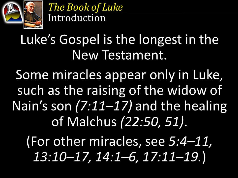 The Book of Luke Introduction Luke's Gospel is the longest in the New Testament.
