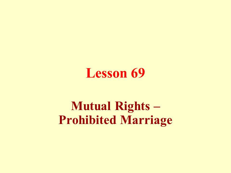 Lesson 69 Mutual Rights – Prohibited Marriage