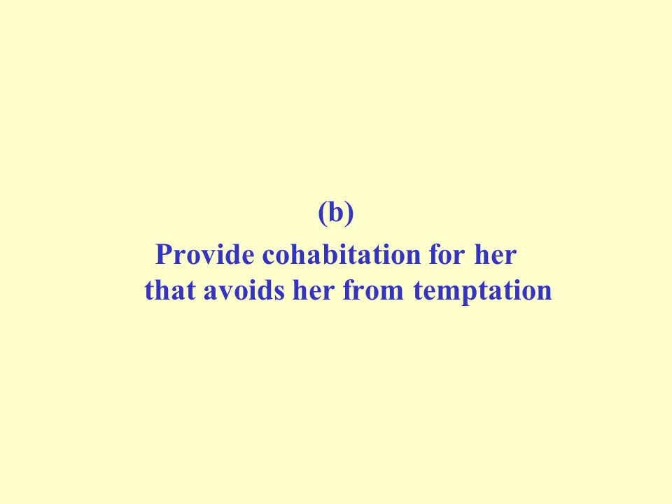 (b) Provide cohabitation for her that avoids her from temptation