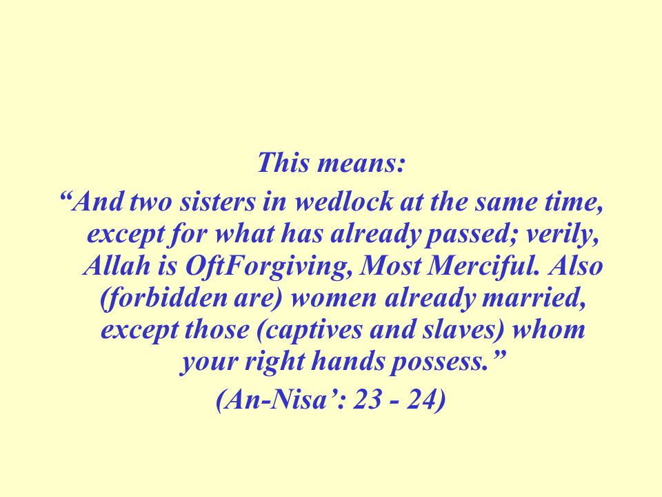 This means: And two sisters in wedlock at the same time, except for what has already passed; verily, Allah is Oft­Forgiving, Most Merciful.