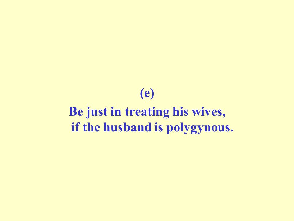 (e) Be just in treating his wives, if the husband is polygynous.