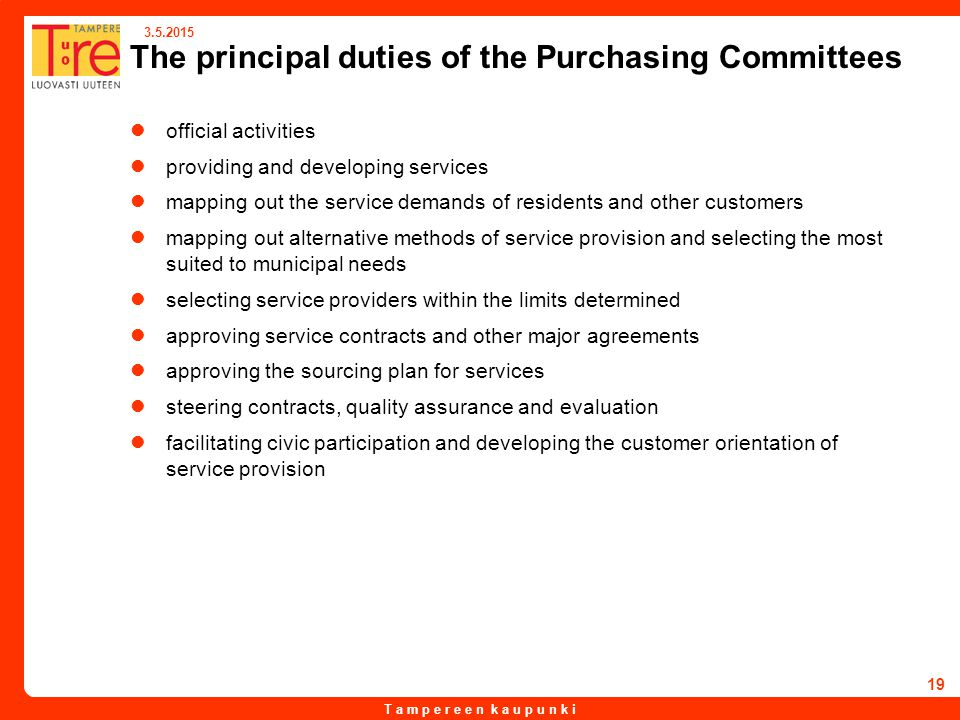 T a m p e r e e n k a u p u n k i 3.5.2015 19 The principal duties of the Purchasing Committees official activities providing and developing services