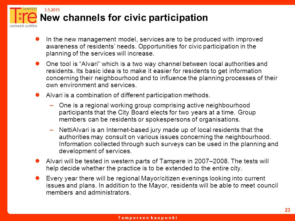 T a m p e r e e n k a u p u n k i 3.5.2015 23 New channels for civic participation In the new management model, services are to be produced with improved awareness of residents' needs.