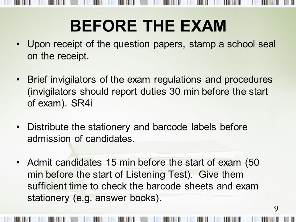 9 BEFORE THE EXAM Upon receipt of the question papers, stamp a school seal on the receipt.