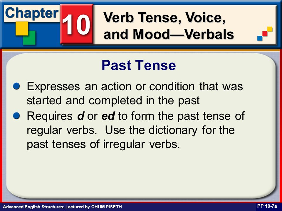 Business English at Work Verb Tense, Voice, and Mood—Verbals Expresses an action or condition that was started and completed in the past Requires d or
