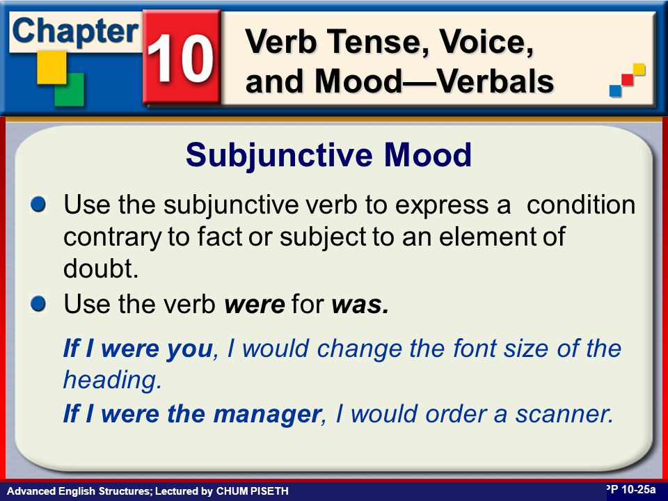 Business English at Work Verb Tense, Voice, and Mood—Verbals Subjunctive Mood PP 10-25a Use the subjunctive verb to express a condition contrary to fa