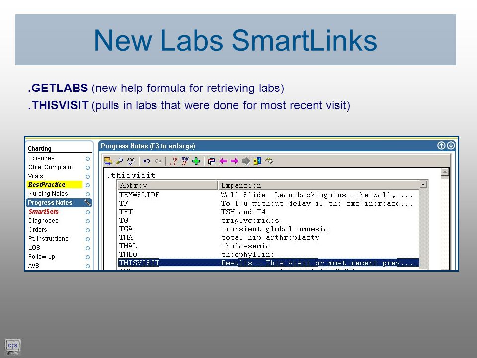 .GETLABS (new help formula for retrieving labs).THISVISIT (pulls in labs that were done for most recent visit) New Labs SmartLinks