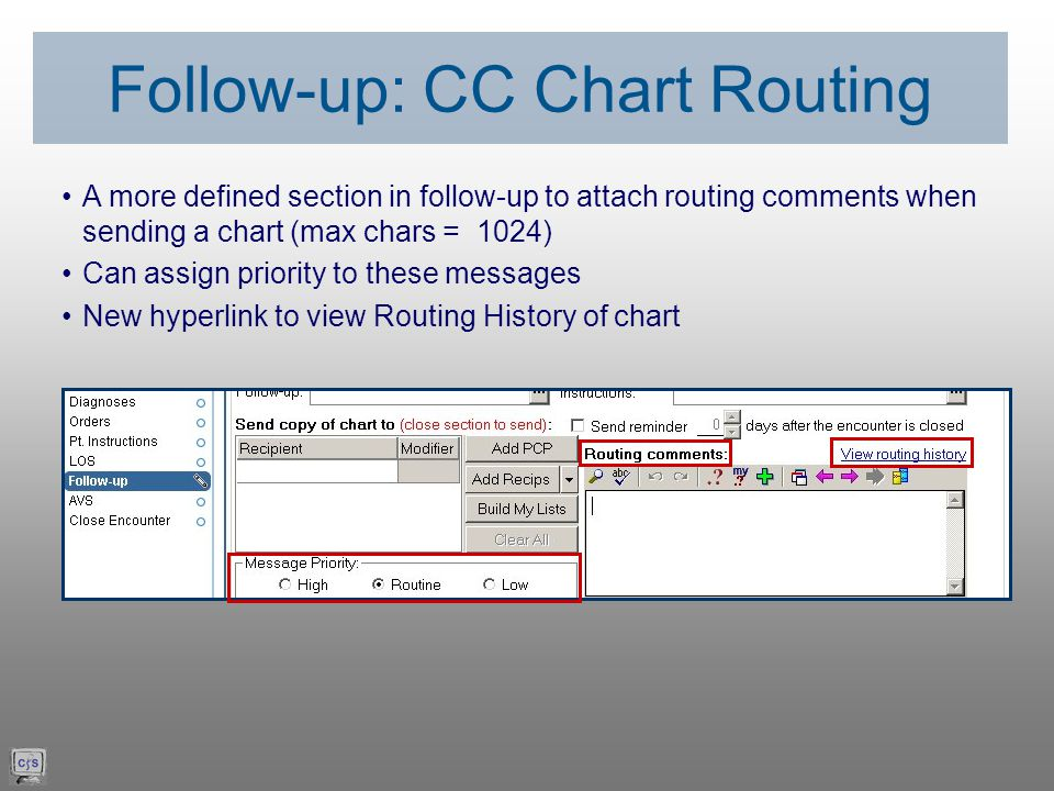 A more defined section in follow-up to attach routing comments when sending a chart (max chars = 1024) Can assign priority to these messages New hyperlink to view Routing History of chart Follow-up: CC Chart Routing