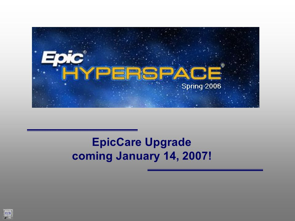 EpicCare Upgrade coming January 14, 2007!