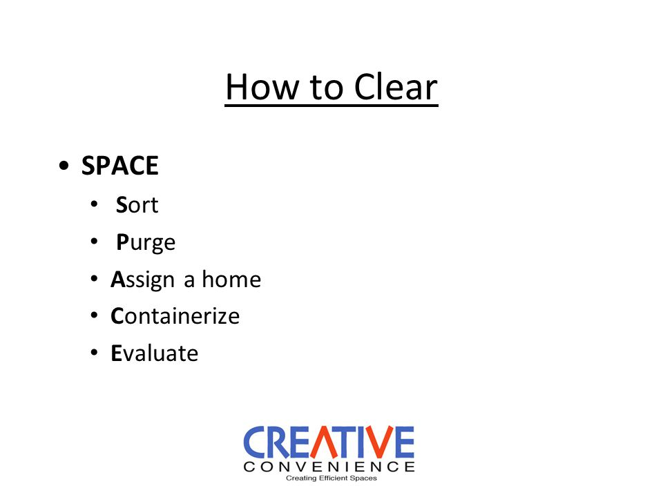How to Clear SPACE Sort Purge Assign a home Containerize Evaluate