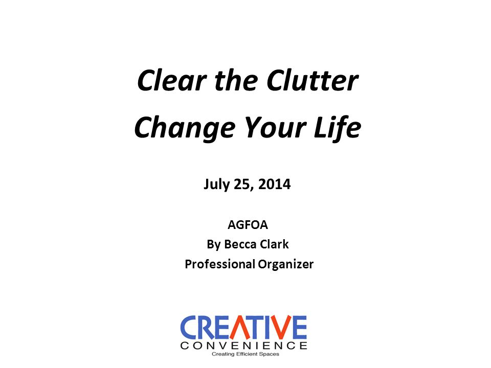 Beyond the Clutter The Issues Overwhelm Lost Productivity Top Tips The Big 3 Organize Your Stuff Tame the Paper Monster Time Flies