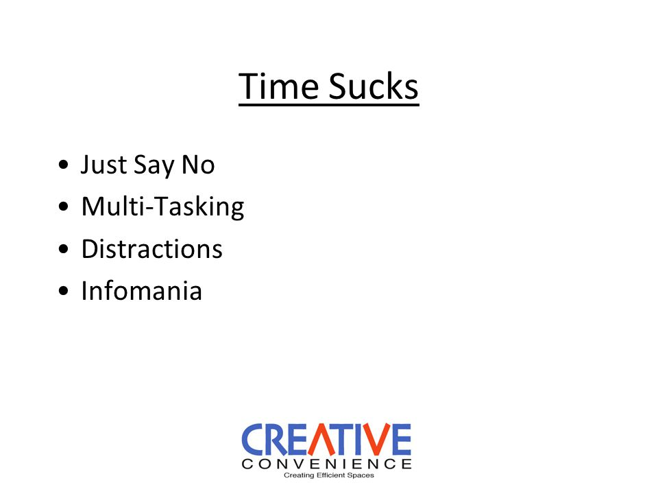 Time Sucks Just Say No Multi-Tasking Distractions Infomania