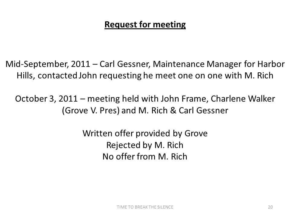 TIME TO BREAK THE SILENCE20 Request for meeting Mid-September, 2011 – Carl Gessner, Maintenance Manager for Harbor Hills, contacted John requesting he meet one on one with M.