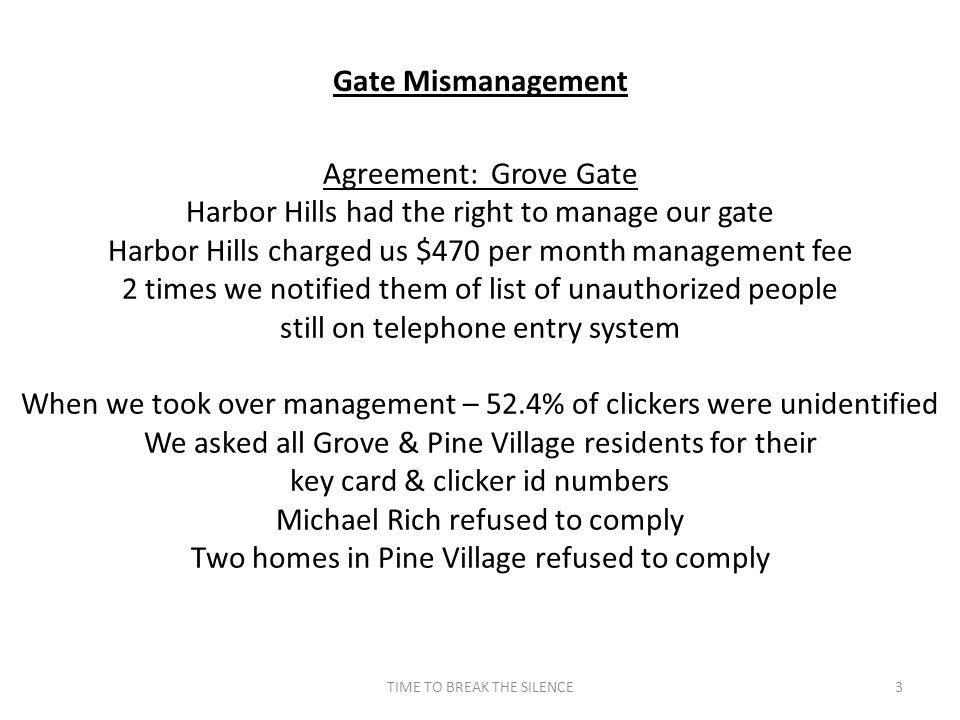 TIME TO BREAK THE SILENCE3 Gate Mismanagement Agreement: Grove Gate Harbor Hills had the right to manage our gate Harbor Hills charged us $470 per mon