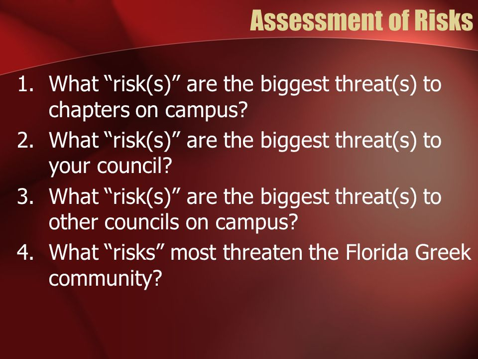 Assessment of Risks 1.What risk(s) are the biggest threat(s) to chapters on campus.
