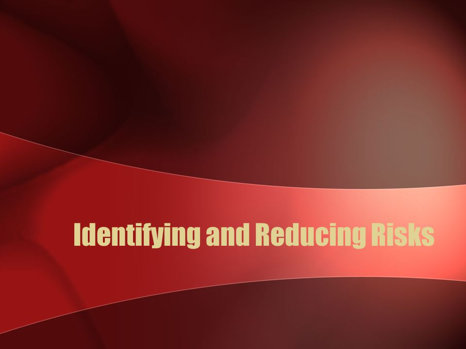 Identifying and Reducing Risks