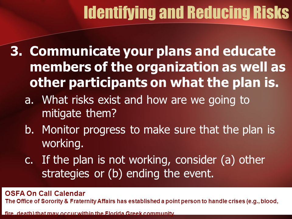 Identifying and Reducing Risks 3.Communicate your plans and educate members of the organization as well as other participants on what the plan is.