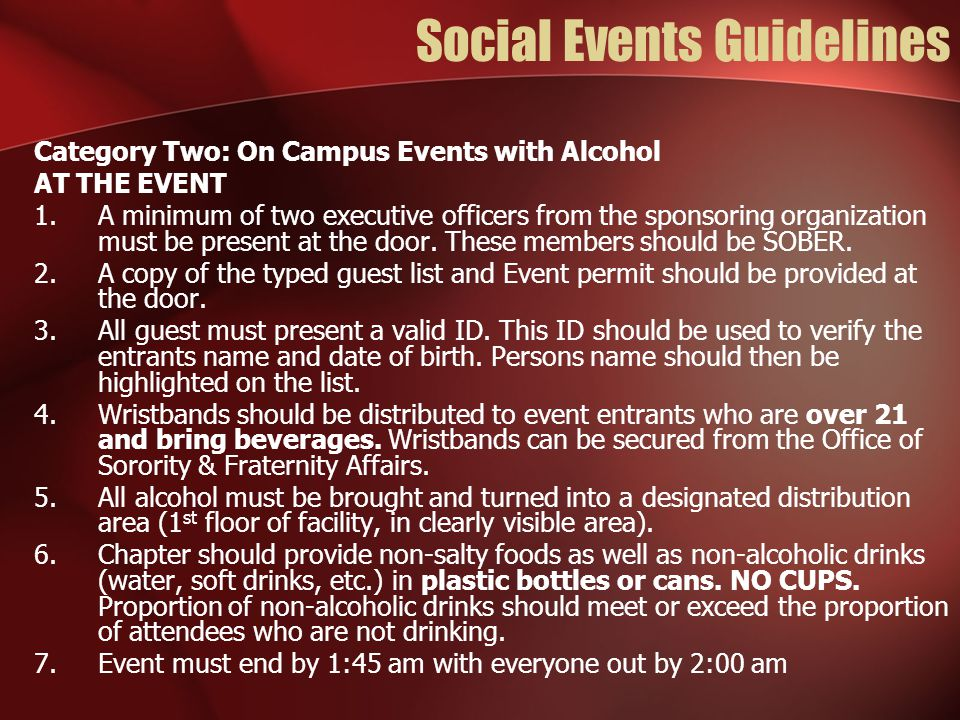 Social Events Guidelines Category Two: On Campus Events with Alcohol AT THE EVENT 1.A minimum of two executive officers from the sponsoring organization must be present at the door.