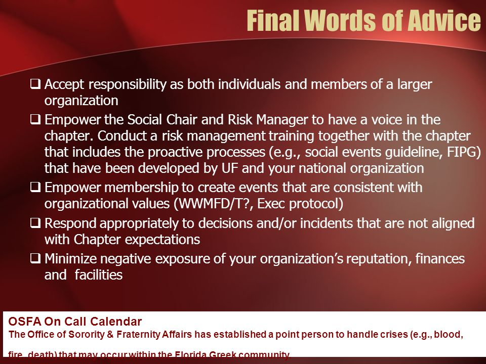 Final Words of Advice  Accept responsibility as both individuals and members of a larger organization  Empower the Social Chair and Risk Manager to have a voice in the chapter.