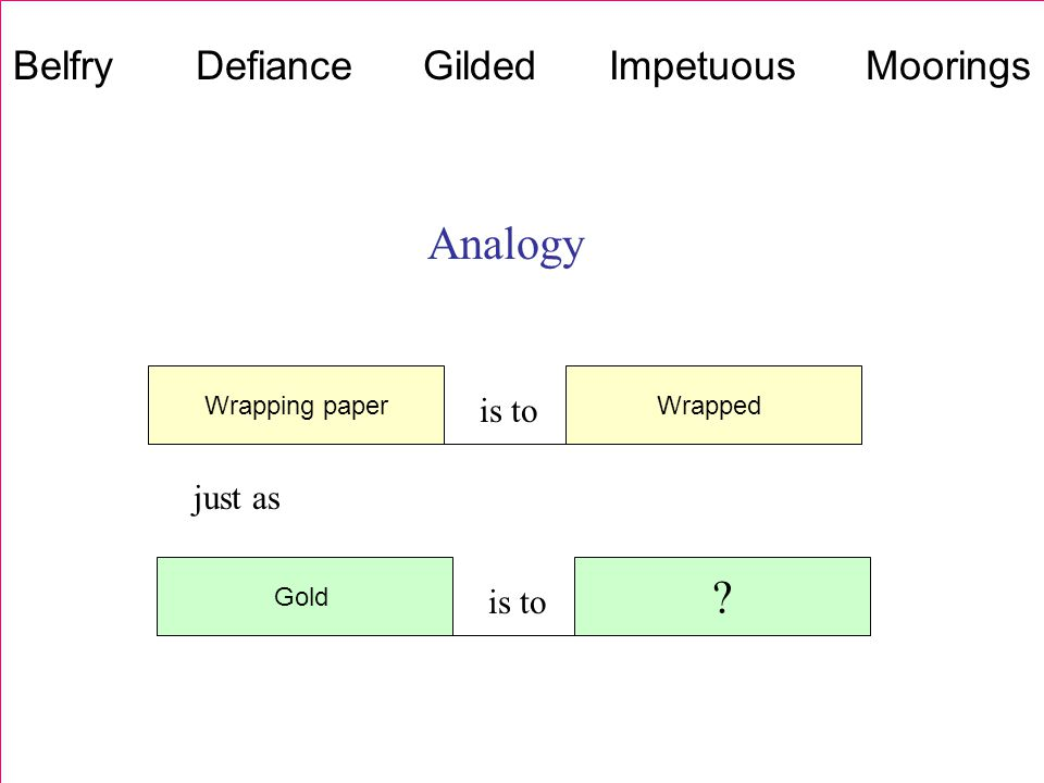 Analogy Wrapping paper is to Wrapped Gold is to ? just as Belfry Defiance Gilded Impetuous Moorings